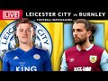 LEICESTER CITY vs BURNLEY - LIVE STREAMING - Premier League - Football Watchalong
