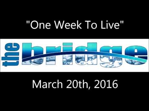 One Week To Live - The Bridge Church - Phil Anderson