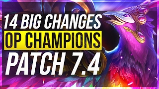 14 BIG CHANGES & NEW OP CHAMPS - Patch 7.4 - League of Legends
