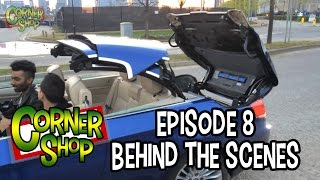 CORNER SHOP | EPISODE 8 [Behind The Scenes]