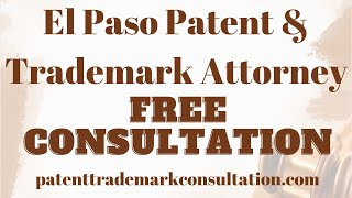 Trademark Attorney El Paso TX - Get Information on Patents, Copyrights and Trademarks - No Fee!