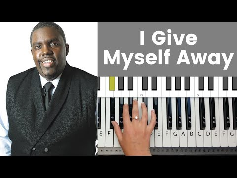 I Give Myself Away - William McDowell Piano Tutorial And Chords