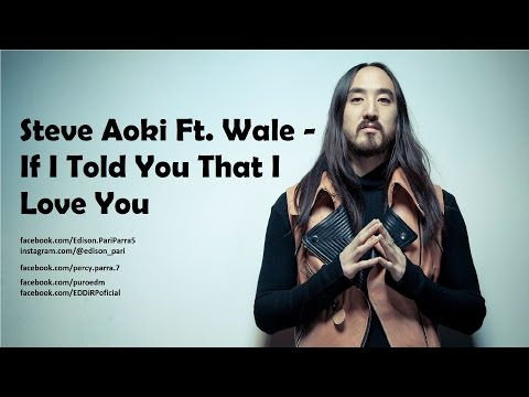 Steve Aoki Ft. Wale - If I Told You That I Love You