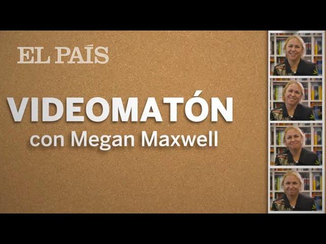 Videomatón de Megan Maxwell
