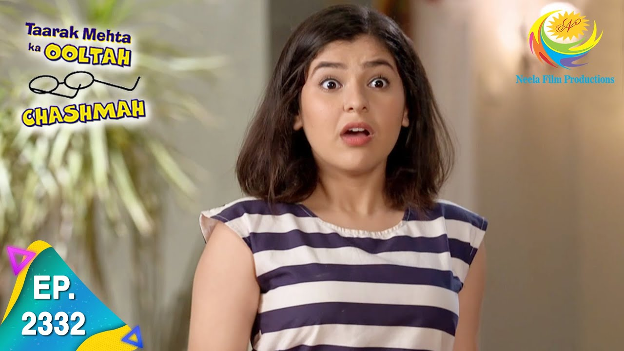 Download Taarak Mehta Ka Ooltah Chashmah - Episode 2332 - Full Episode
