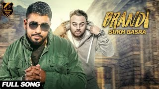 Brandi ( full song ) | sukh basra ft deep jandu | latest punjabi song 2017 | new punjabi songs 2017|
