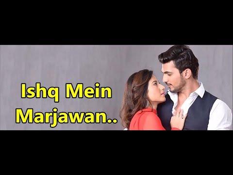 Ishq Mein Marjawan - Colors TV - Lyrics -TV Serial-Arjun Bijlani & Alisha Panwar-Romantic Hindi Song