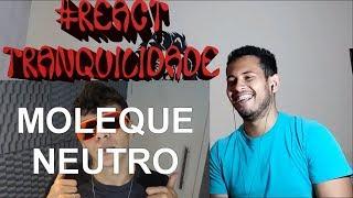 #REACT - DESABAFO, MOLEQUE NEUTRO & DIA DOS SEM PAI(CanalCanalha)