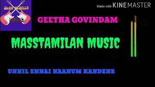 Unnil ennai naanum kandene ( GEETHA GOVINDAM ) MASSTAMILAN MUSIC