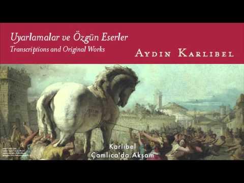 Aydın Karlıbel - Çamlıca'da Akşam [ Uyarlamalar Ve Özgün Eserler © 2007 Kalan Müzik ]