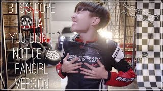 Bts' Dope   What You Didn't Notice/fangirl And Fanboy Version (requested)