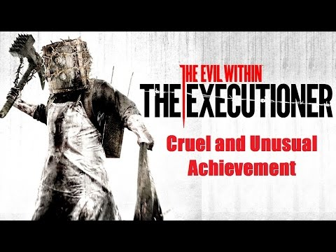 Cruel and Unusual Achievement  The Evil Within  The Executioner