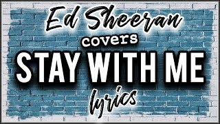 ED SHEERAN COVERS STAY WITH ME Lyrics Video