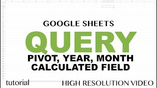 QUERY Pivot Table -Google Sheets - Query Pivot, Group By, Month, Year Functions Tutorial -  Part 6
