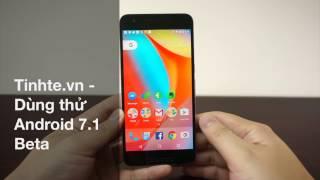 tinhtevn - dung thu android 7 1 beta
