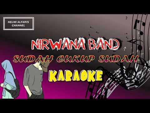 NIRWANA BAND L SUDAH CUKUP SUDAH L KARAOKE NO VOCAL