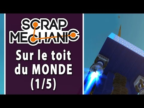 SCRAP MECHANIC - Défi 3-1 : Sur le toit du monde | LET'S PLAY FR