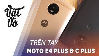 Trên tay Motorola E4 Plus và Moto C Plus giá rẻ, pin khoẻ