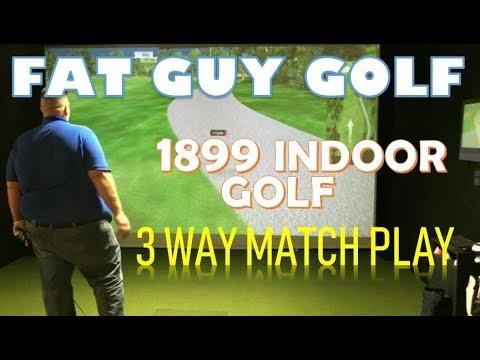 FatGuyGolf: 3 WAY MATCH PLAY – 1899 Indoor Golf