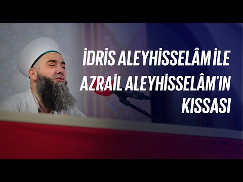 İdris a.s  ile Azrail a.s'ın kıssası : Cübbeli Ahmet Hoca