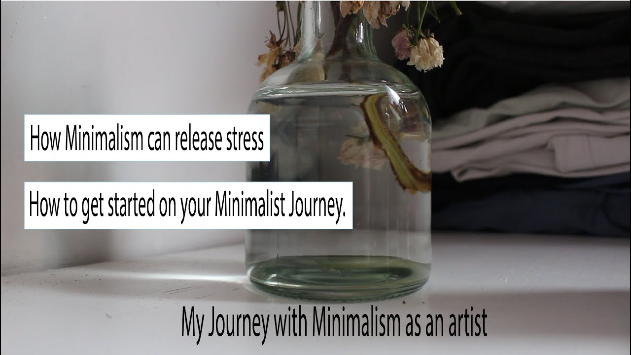 My journey with Minimalism as an artist, How Minimalism can release stress, starting your Journey