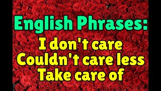 English phrases with CARE: I don't care for/about, take care of, couldn't care less