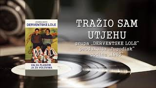 Derventske lole - Tražio sam utjehu (Official Audio 1985)