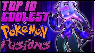 Top 10 Coolest Pokémon Fusions [Ep.12]