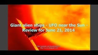 Giant alien ships - UFO near the Sun - Review for June 21, 2014.(Giant alien ships - UFO near the Sun - Review for June 21, 2014. Attention! I beg your financial assistance! If you can, make a donation: PayPal: ..., 2014-06-22T08:45:12.000Z)