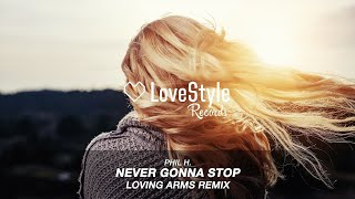 Phil H. - Never Gonna Stop (Loving Arms Radio Mix) LoveStyle Records