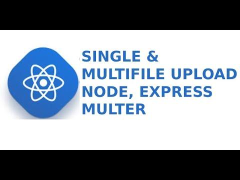 REACT - SINGLE & MULTIFILE UPLOAD USING NODE, EXPRESS & MULTER