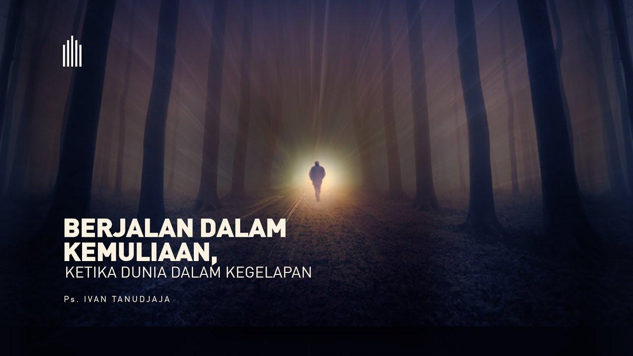 Ps. Ivan Tanudjaja - Berjalan Dalam Kemuliaan Ketika Dunia Dalam Kegelapan