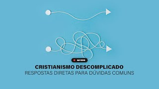 ???? CRISTIANISMO DESCOMPLICADO: RESPOSTAS DIRETAS PARA DÚVIDAS COMUNS