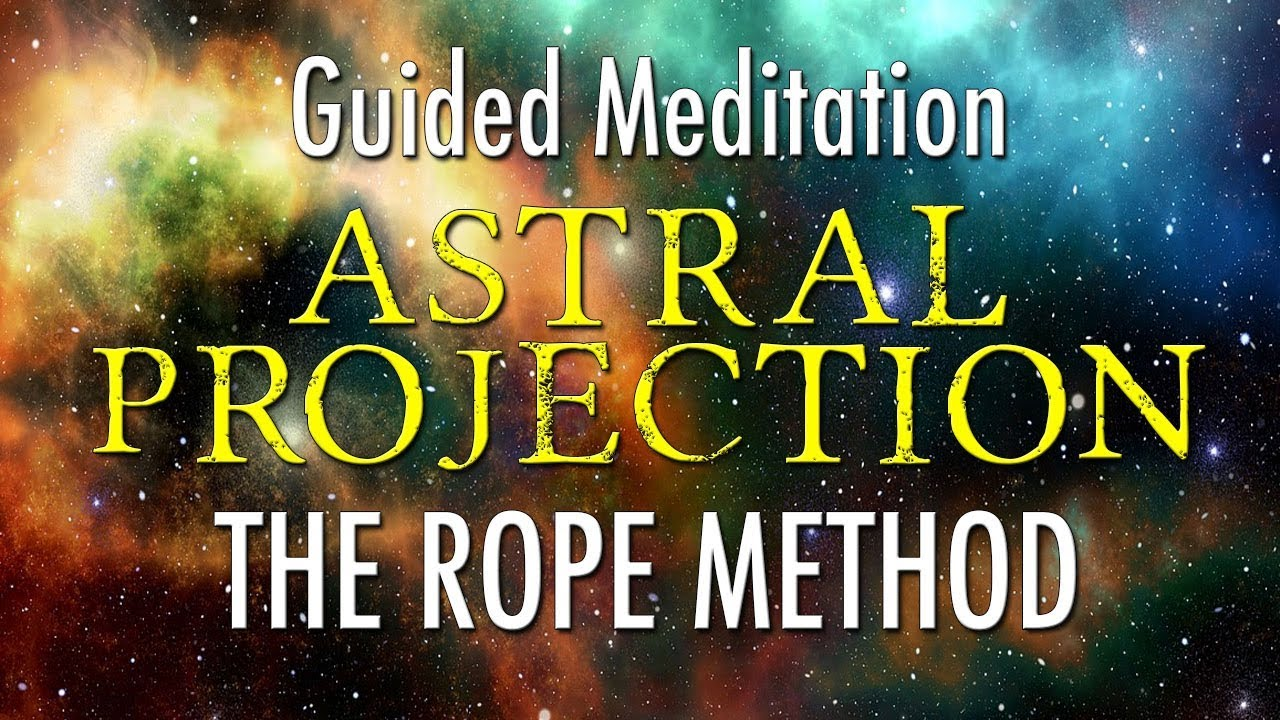 Astral Projection - The Rope Method - Guided Meditation