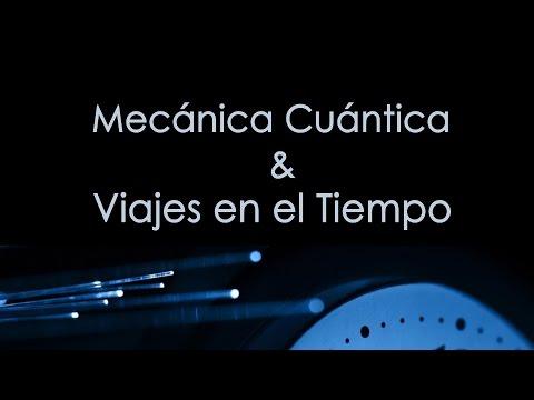 Mecánica Cuántica Y Viajes En El Tiempo Youtube