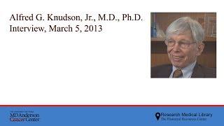 Alfred G. Knudson, Jr., M.d., Ph.d. Interview, March 5, 2013