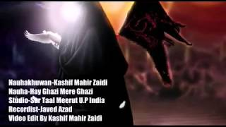 Whatspp Status Heart Touching Nauha Hay Ghazi Mere Ghazi By Kashif Mahir Zaidi India