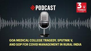 Goa Medical College tragedy, Sputnik V, and SOP for Covid management in rural India