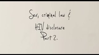 Sex, criminal law & HIV non-disclosure: What is wrong with Canada's approach to HIV non-disclosure?