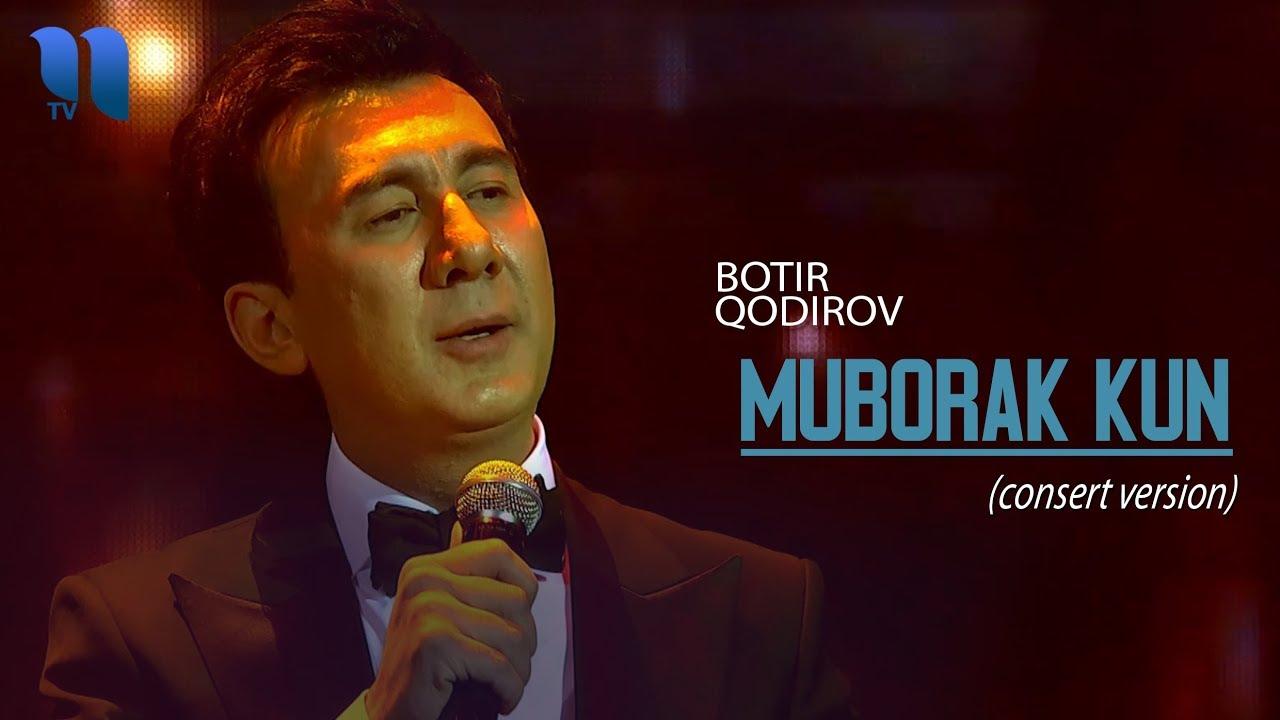 Botir Qodirov - Muborak kun | Ботир Кодиров - Муборак кун (consert version 2019)