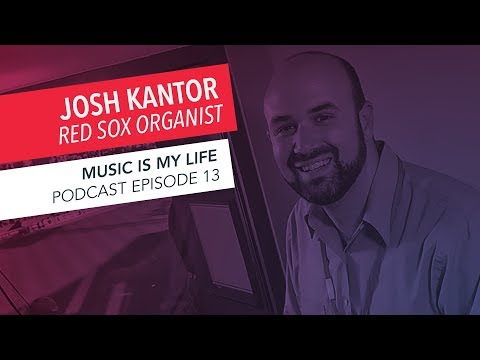 Music Is My Life: Red Sox Organist Josh Kantor | Episode 13 | Podcast