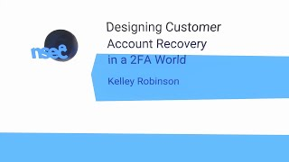 NorthSec 2020 – Kelley Robinson – Designing Customer Account Recovery in a 2FA World