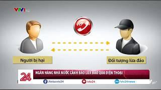 Cảnh báo thủ đoạn lừa đảo qua điện thoại mới - Tin Tức VTV24