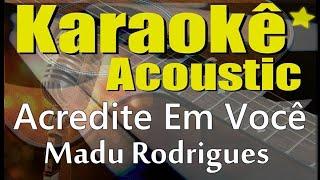 Baixar Madu Rodrigues - Acredite Em Você (Karaokê Acústico) playback