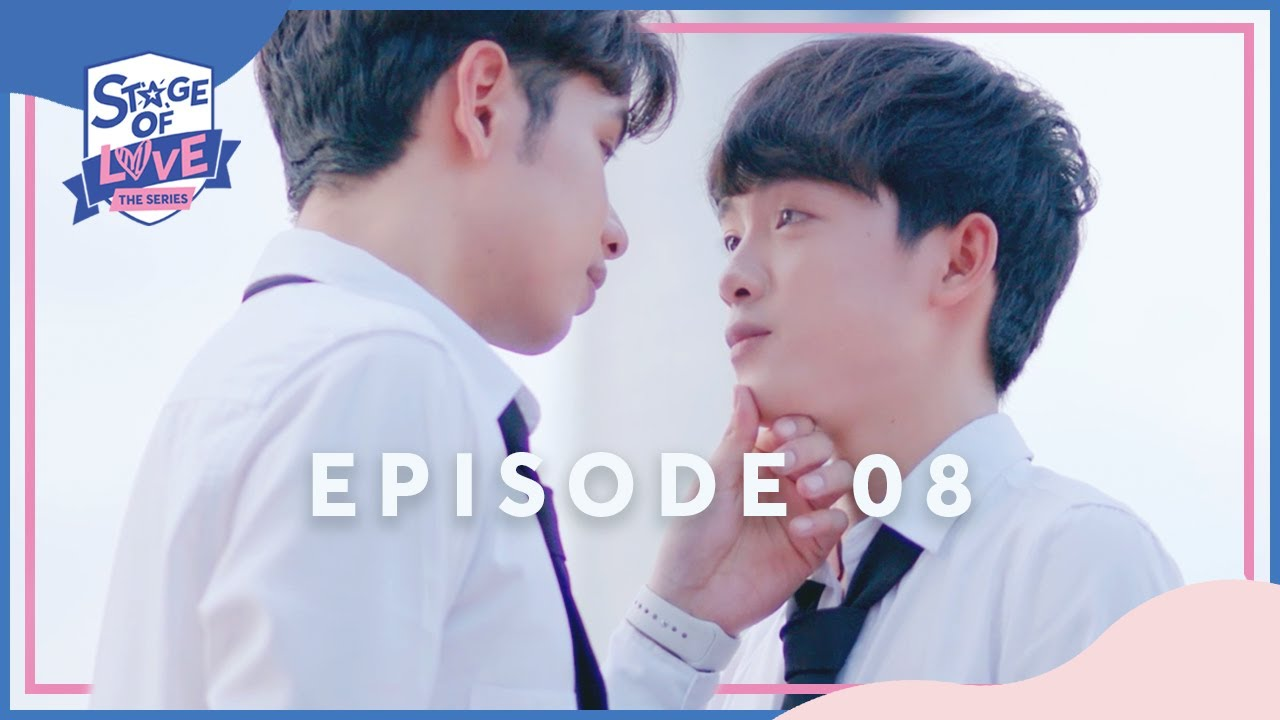 SOL - 'STAGE OF LOVE' THE SERIES | EPISODE 08 (ENGSUB)