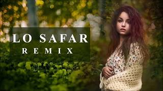 Lo Safar (Chillout Mix) - DJ NONIE | Latest Hindi Remix Song