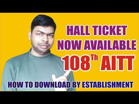 HALL TICKET NOW AVAILABLE FOR 108TH AITT EXAMS ! FULL