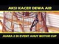 Dunia Hobi Aksi Kacer Dewa Air Juara  Di Event Ahuy Motor Cup Sekura  Mp3 - Mp4 Download