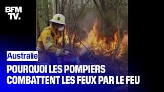 Incendies en Australie: pourquoi les pompiers combattent les feux par le feu