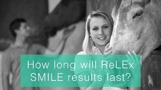 How long will ReLEx SMILE results last?